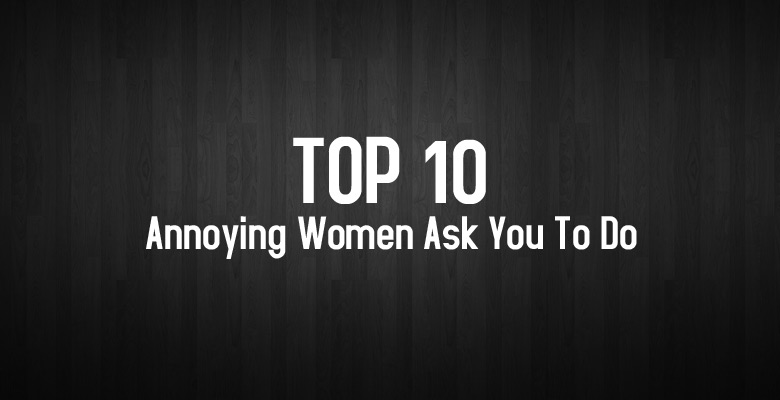 Ep2-Top-10-Annoying-Things-Women-Ask-You-To-Do